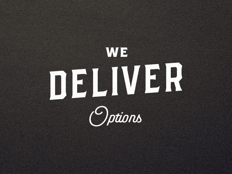 We Deliver Options